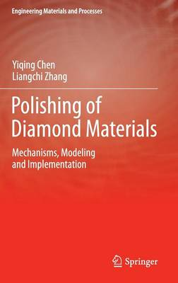 Polishing of Diamond Materials: Mechanisms, Modeling and Implementation - Engineering Materials and Processes (Hardback)