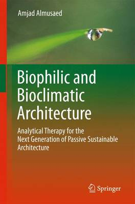 Biophilic and Bioclimatic Architecture: Analytical Therapy for the Next Generation of Passive Sustainable Architecture (Hardback)