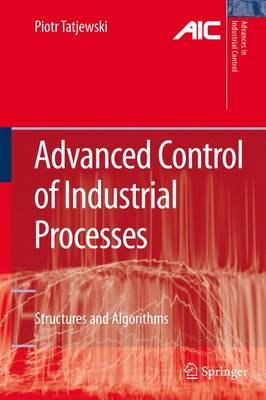 Advanced Control of Industrial Processes: Structures and Algorithms - Advances in Industrial Control (Paperback)