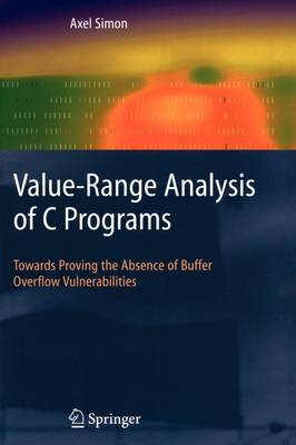 Value-Range Analysis of C Programs: Towards Proving the Absence of Buffer Overflow Vulnerabilities (Paperback)