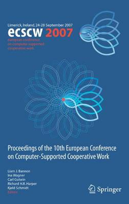 ECSCW 2007: Proceedings of the 10th European Conference on Computer-Supported Cooperative Work, Limerick, Ireland, 24-28 September 2007 (Paperback)