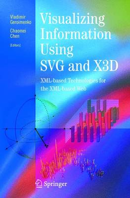 Visualizing Information Using SVG and X3D: XML-based Technologies for the XML-based Web (Paperback)