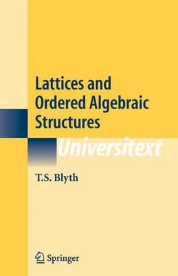 Lattices and Ordered Algebraic Structures - Universitext (Paperback)