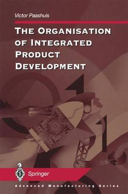The Organisation of Integrated Product Development - Advanced Manufacturing (Paperback)