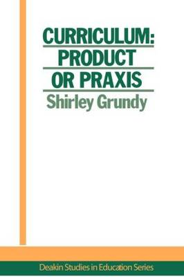 Curriculum: Product Or Praxis? (Paperback)