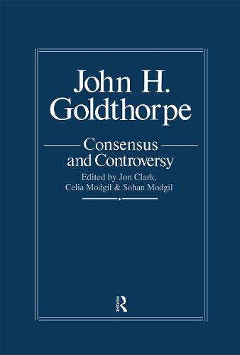 John Goldthorpe: Consensus And Controversy (Hardback)
