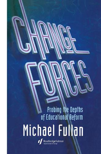 Change Forces: Probing the Depths of Educational Reform (Hardback)