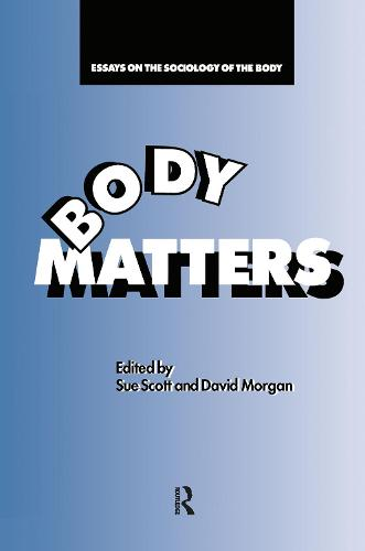 Body Matters: Essays On The Sociology Of The Body (Hardback)