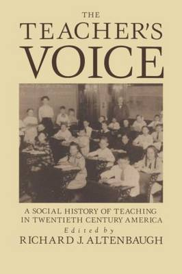 The Teacher's Voice: A Social History Of Teaching In 20th Century America (Paperback)