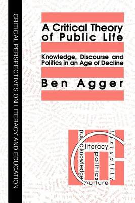 A Critical Theory Of Public Life: Knowledge, Discourse And Politics In An Age Of Decline (Paperback)