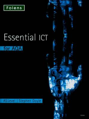 Essential ICT A Level: AS Student Book for AQA - Essential ICT A Level (Paperback)