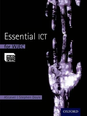 Essential ICT A Level: AS Student Book for WJEC - Essential ICT A Level (Paperback)