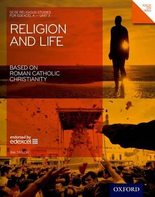 GCSE Religious Studies: Religion & Life Based on Roman Catholic Christianity Edexcel A Unit 3 Student Book (Paperback)
