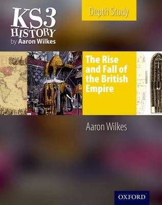 KS3 History by Aaron Wilkes: The Rise & Fall of the British Empire Student's Book - KS3 History by Aaron Wilkes (Paperback)