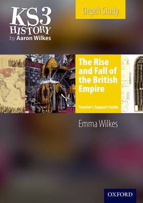 KS3 History by Aaron Wilkes: The Rise & Fall of the British Empire Teacher's Support Guide + CD-ROM