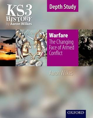 KS3 History by Aaron Wilkes: Warfare: The Changing Face of Armed Conflict student book - KS3 History by Aaron Wilkes (Paperback)