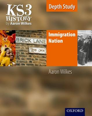 KS3 History by Aaron Wilkes: Immigration Nation Student Book - KS3 History by Aaron Wilkes (Paperback)