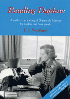 Reading Daphne: A Guide to the Writing of Daphne du Maurier for Readers and Book Groups (Paperback)