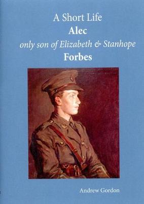 A Short Life: Alec Only Son of Elizabeth and Stanhope Forbes (Paperback)