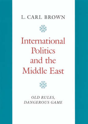 International Politics and the Middle East: Old Rules, Dangerous Game (Hardback)