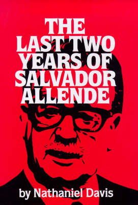 The Last Two Years of Salvador Allende (Hardback)