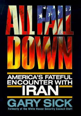 All Fall Down: America's Fateful Encounter with Iran (Hardback)