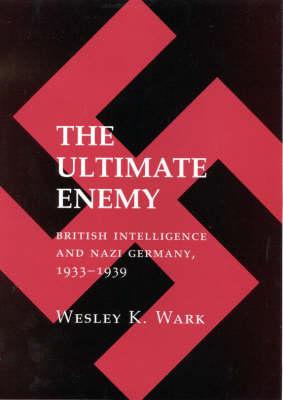 The Ultimate Enemy: British Intelligence and Nazi Germany, 1933-39 (Hardback)