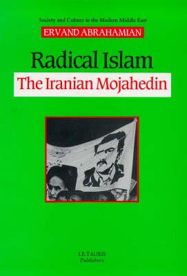 Radical Islam: Iranian Mojahedin - Society & Culture in the Modern Middle East (Hardback)