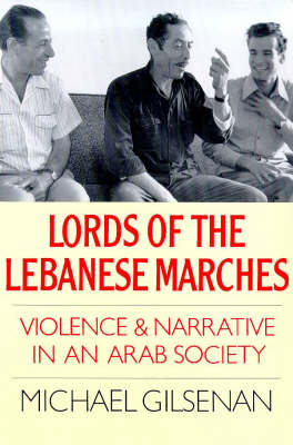 Lords of the Lebanese Marches: Violence, Power, Narrative in an Arab Society - Society & Culture in the Modern Middle East (Paperback)