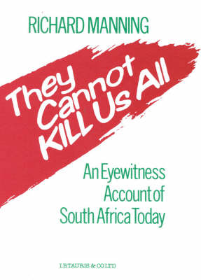 They Cannot Kill Us All: An Eyewitness Account of South Africa Today (Hardback)