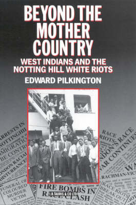 Beyond the Mother Country: West Indians and the Notting Hill White Riots (Hardback)