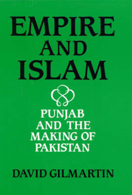 Empire and Islam: Punjab and the Making of Pakistan (Hardback)