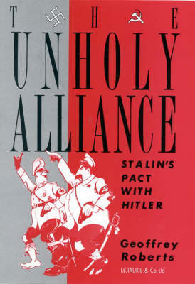 The Unholy Alliance: Stalin's Pact with Hitler (Hardback)
