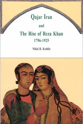 Qajar Iran: The Rise of Reza Khan, 1796-1925 (Paperback)