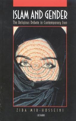 Islam and Gender: The Religious Debate in Contemporary Iran (Hardback)
