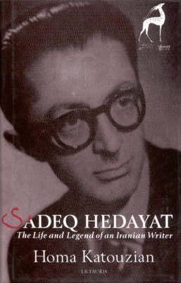 Sadeq Hedayat: The Life and Legend of an Iranian Writer (Hardback)