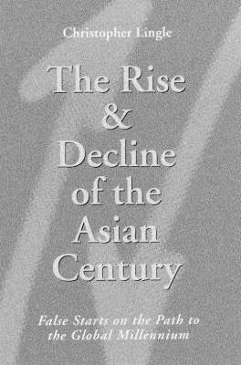 The Rise and Decline of the Asian Century: False Starts on the Path to the Global Millennium (Hardback)
