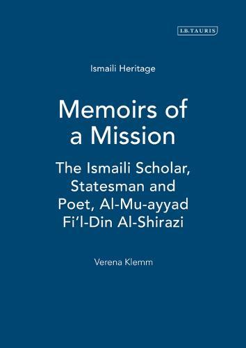 Memoirs of a Mission: The Ismaili Scholar, Statesman and Poet, Al-Mu-ayyad Fi'l-Din Al-Shirazi - Ismaili Heritage Series v. 9 (Hardback)