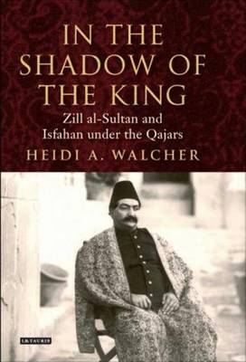 In the Shadow of the King - International Library of Iranian Studies v. 9 (Paperback)