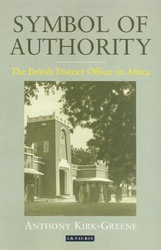 Symbol of Authority: The British District Officer in Africa (Hardback)