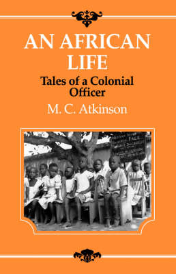 An African Life: Tales of a Colonial Officer (Hardback)