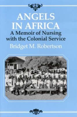 Angels in Africa: Memoir of Nursing with the Colonial Service (Hardback)