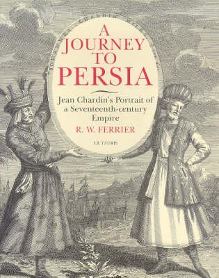 A Journey to Persia: Portrait of a Seventeenth-century Empire (Hardback)