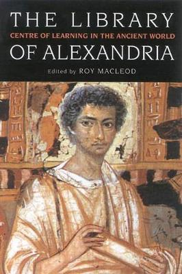 The Library of Alexandria: Centre of Learning in the Ancient World (Paperback)