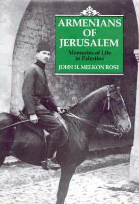 Armenians of Jerusalem: Memories of Life in Palestine (Hardback)