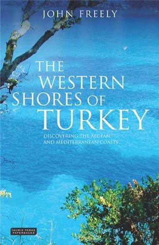 The Western Shores of Turkey: Discovering the Aegean and Mediterranean Coasts (Paperback)