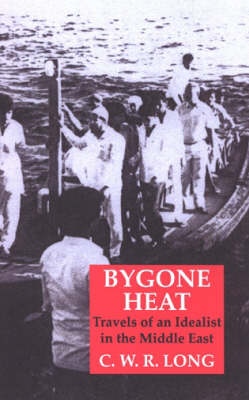 Bygone Heat: Travels of an Idealist in the Middle East (Paperback)