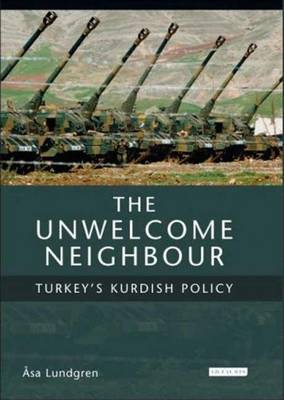 The Unwelcome Neighbour: Turkey's Kurdish Policy - Culture and Society in Western and Central Asia S. v. 3 (Hardback)