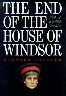 The End of the House of Windsor: Birth of a British Republic (Hardback)