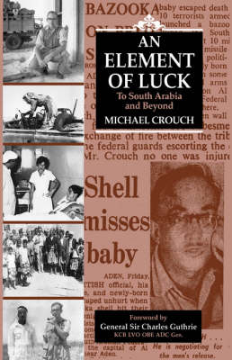 An Element of Luck: To South Arabia and Beyond (Hardback)